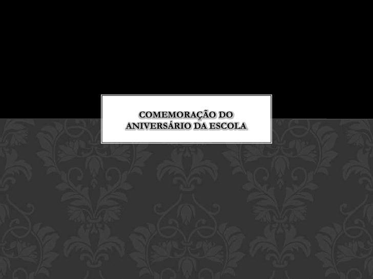 COMEMORAÇÃO DO ANIVERSÁRIO DA ESCOLA<br />