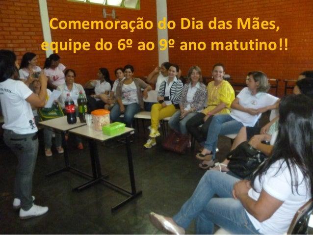 Comemoração do Dia das Mães,equipe do 6º ao 9º ano matutino!!