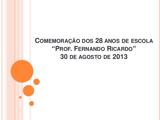"""COMEMORAÇÃO DOS 28 ANOS DE ESCOLA """"PROF. FERNANDO RICARDO"""" 30 DE AGOSTO DE 2013"""