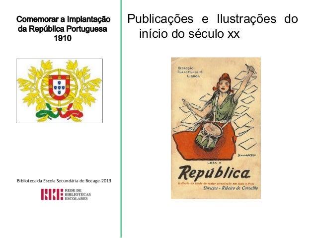 Comemorar a Implantação da República Portuguesa 1910 Publicações e Ilustrações do início do século xx Biblioteca da Escola...