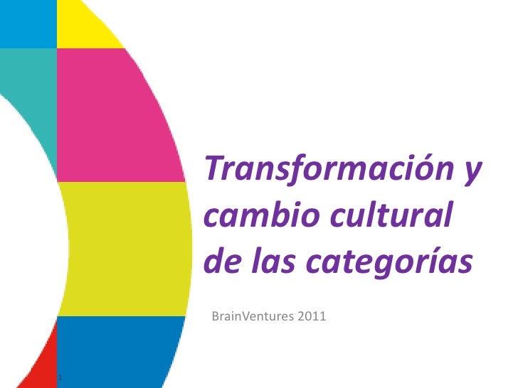 Transformación y    cambio cultural    de las categorías    BrainVentures 20111