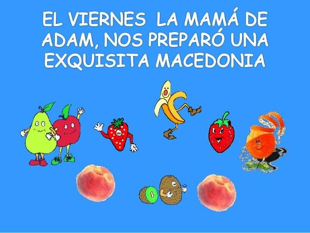 EL VIERNES LA MAMÁ DE ADAM,  NOS PREPARÓ UNA EXQUISITA MACEDONIA