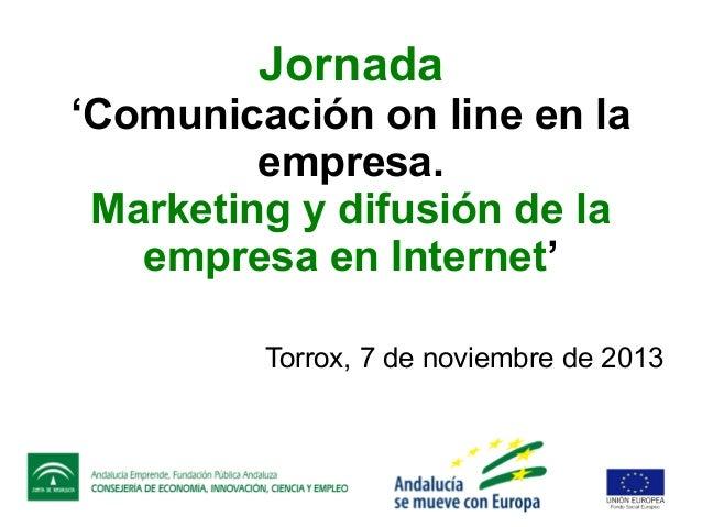 Jornada  'Comunicación on line en la empresa. Marketing y difusión de la empresa en Internet' Torrox, 7 de noviembre de 20...
