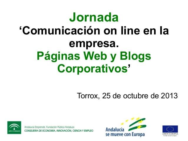 Jornada  'Comunicación on line en la empresa. Páginas Web y Blogs Corporativos' Torrox, 25 de octubre de 2013