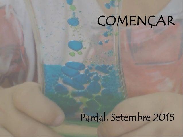 COMENÇAR Pardal. Setembre 2015
