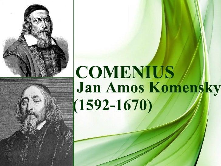 Jan Amos Komensky (1592 - 1670) COMENIUS
