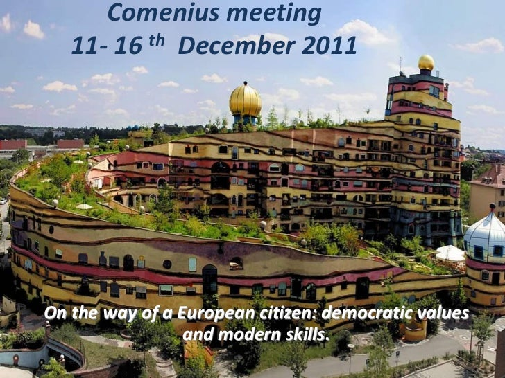 Comenius meeting   11- 16 th December 2011On the way of a European citizen: democratic values                 and modern s...