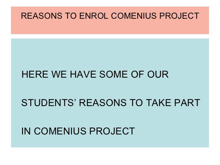 REASONS TO ENROL COMENIUS PROJECTHERE WE HAVE SOME OF OURSTUDENTS' REASONS TO TAKE PARTIN COMENIUS PROJECT
