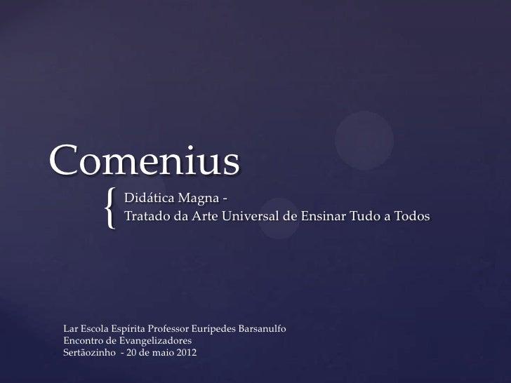 Comenius        {    Didática Magna -             Tratado da Arte Universal de Ensinar Tudo a TodosLar Escola Espírita Pro...