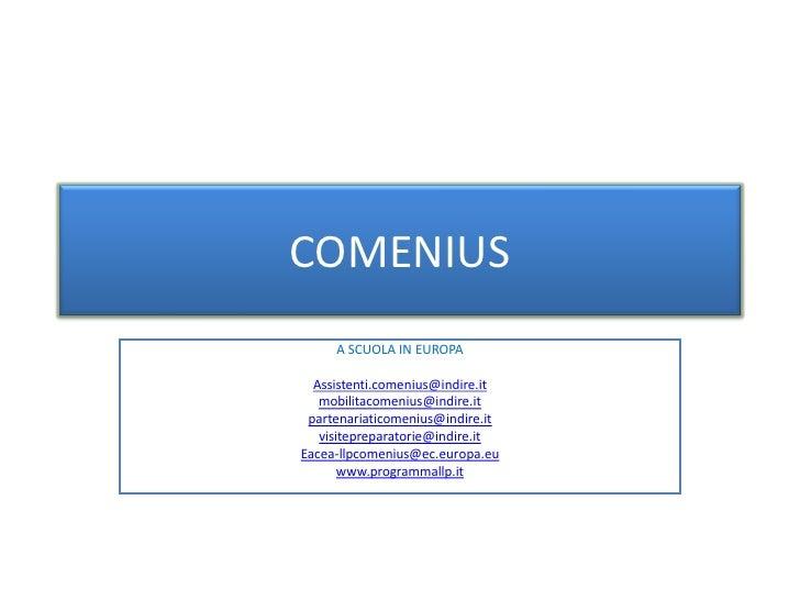 COMENIUS      A SCUOLA IN EUROPA    Assistenti.comenius@indire.it    mobilitacomenius@indire.it  partenariaticomenius@indi...