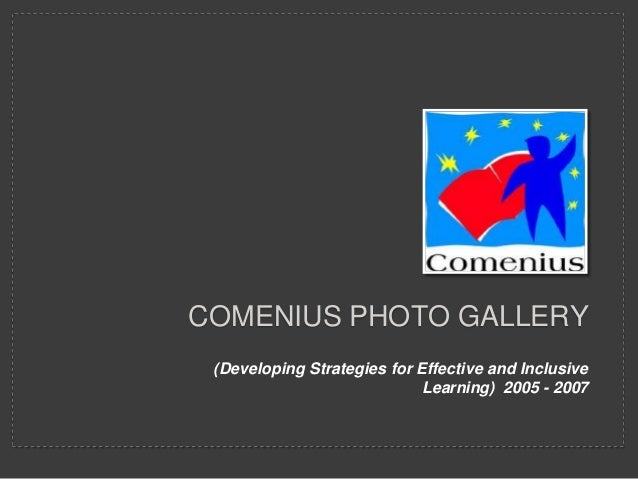 COMENIUS PHOTO GALLERY (Developing Strategies for Effective and Inclusive                             Learning) 2005 - 2007