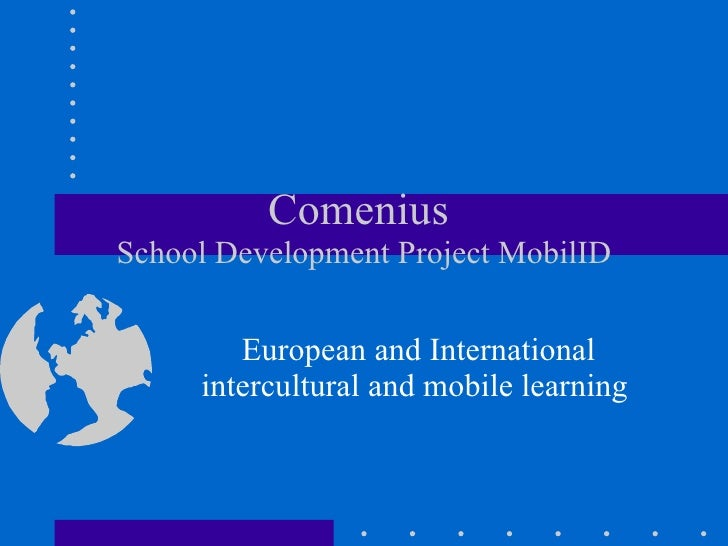 Comenius  School Development Project MobilID European and International  intercultural and mobile learning