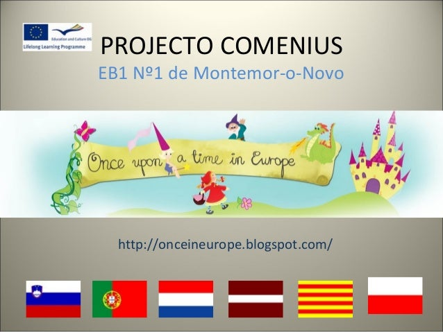 PROJECTO COMENIUS EB1 Nº1 de Montemor-o-Novo Once Upon Time in Europe http://onceineurope.blogspot.com/