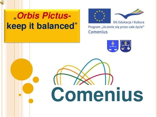 """Orbis Pictuskeep it balanced""  Comenius"