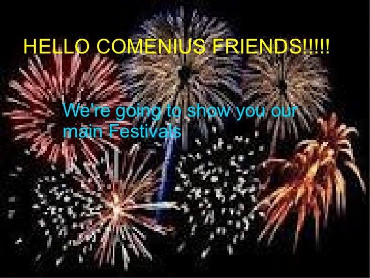 HELLO COMENIUS FRIENDS!!!!!   Were going to show you our   main Festivals