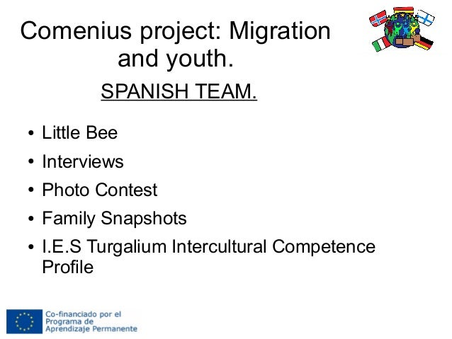 Comenius project: Migration and youth. ● Little Bee ● Interviews ● Photo Contest ● Family Snapshots ● I.E.S Turgalium Inte...