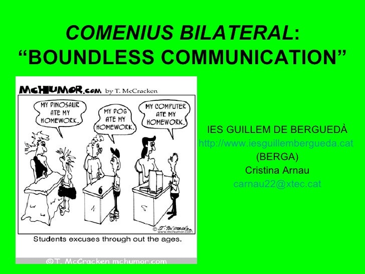 "COMENIUS BILATERAL : ""BOUNDLESS COMMUNICATION"" IES GUILLEM DE BERGUEDÀ http ://www.iesguillembergueda.cat   (BERGA) Cristi..."
