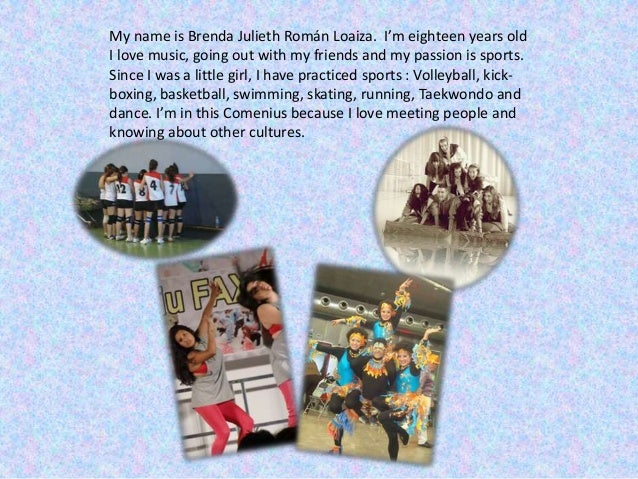 My name is Brenda Julieth Román Loaiza. I'm eighteen years oldI love music, going out with my friends and my passion is sp...