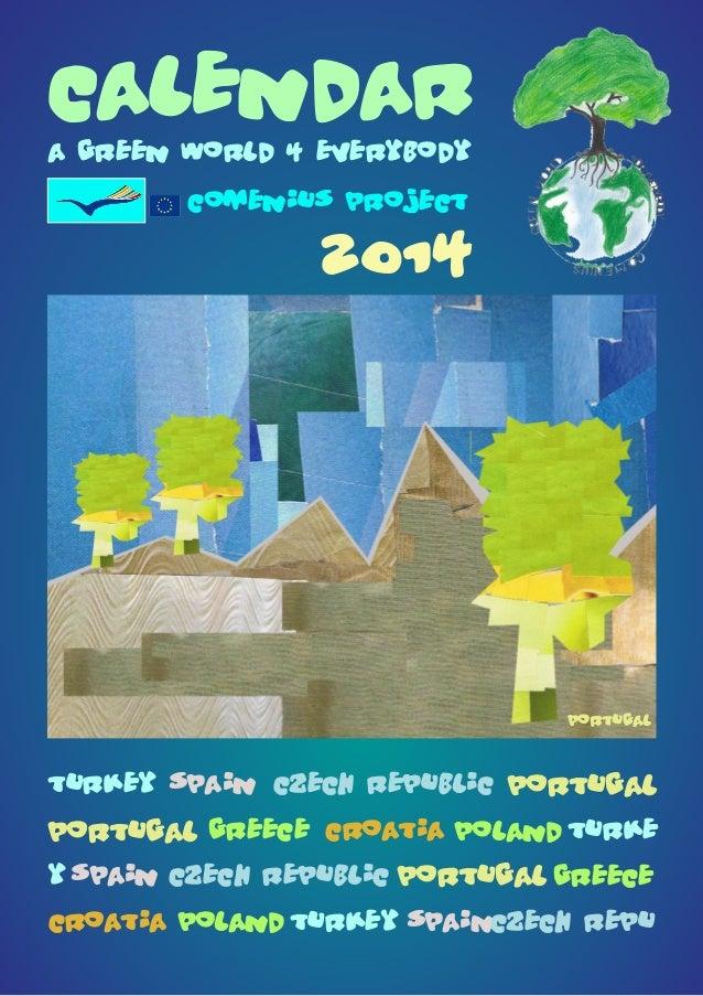 calendar a Green World 4 Everybody comenius project  2014  Portugal  Turkey Spain Czech Republic Portugal  Portugal Greece...