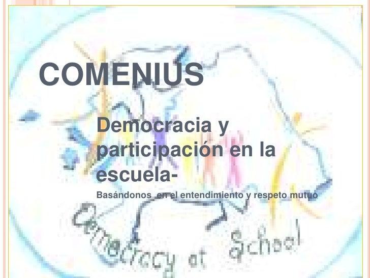 COMENIUS<br />Democracia y participación en la escuela-<br />Basándonos  en el entendimiento y respeto mutuo<br />