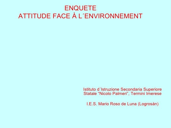 """ENQUETE ATTITUDE FACE À L´ENVIRONNEMENT Istituto d´Istruzione Secondaria Superiore Statale """"Nicolo Palmeri"""", Termini Imere..."""