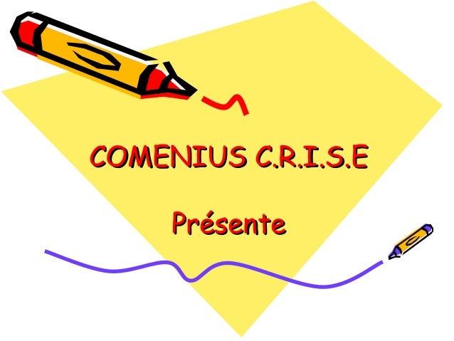 COMENIUS C.R.I.S.E Présente