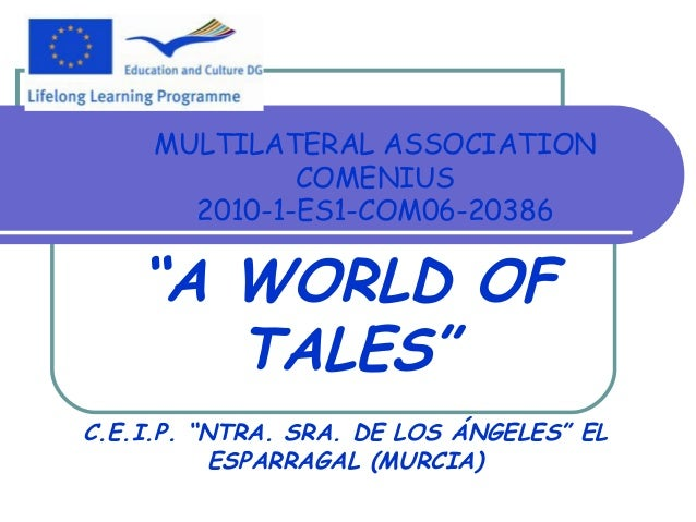 """MULTILATERAL ASSOCIATION COMENIUS 2010-1-ES1-COM06-20386 """"A WORLD OF TALES"""" C.E.I.P. """"NTRA. SRA. DE LOS ÁNGELES"""" EL ESPARR..."""