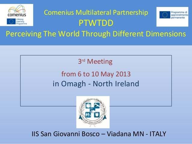 Comenius Multilateral PartnershipPTWTDDPerceiving The World Through Different Dimensions3rdMeetingfrom 6 to 10 May 2013in ...