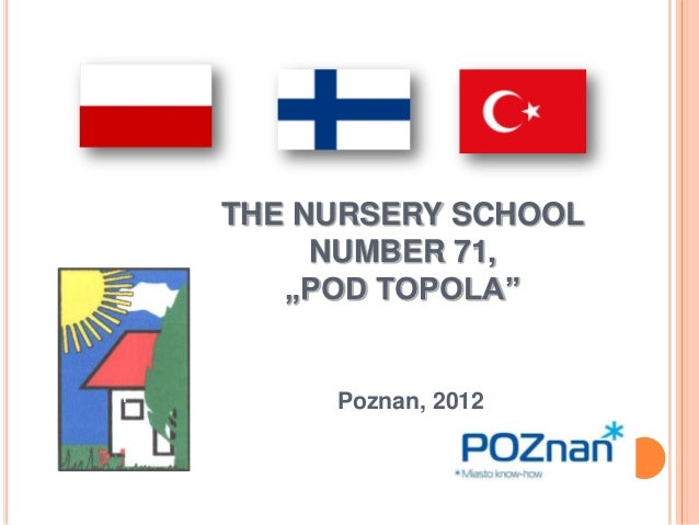 "THE NURSERY SCHOOL         NUMBER 71,       ""POD TOPOLA""1         Poznan, 2012"