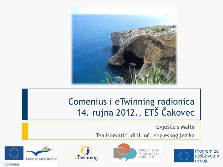 Comenius i eTwinning radionica  14. rujna 2012., ETŠ Čakovec                              Izvješće s Malte      Tea Horvat...