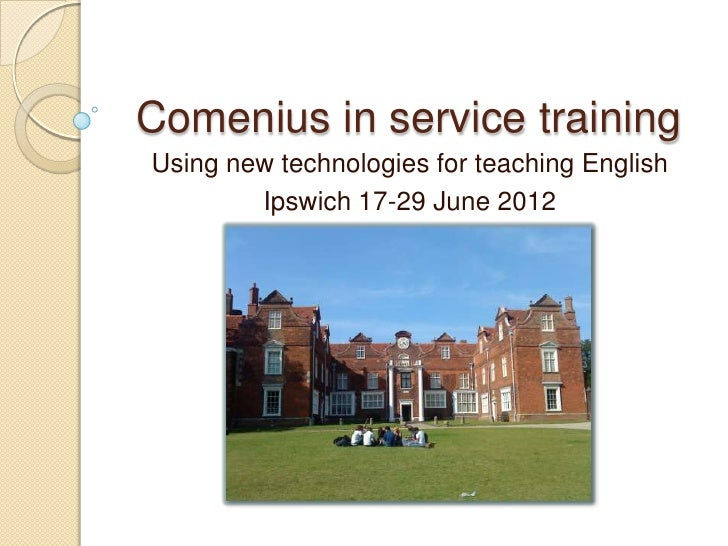Comenius in service trainingUsing new technologies for teaching English        Ipswich 17-29 June 2012