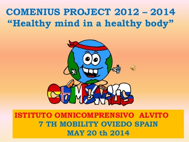 "COMENIUS PROJECT 2012 – 2014 ""Healthy mind in a healthy body"" ISTITUTO OMNICOMPRENSIVO ALVITO 7 TH MOBILITY OVIEDO SPAIN M..."
