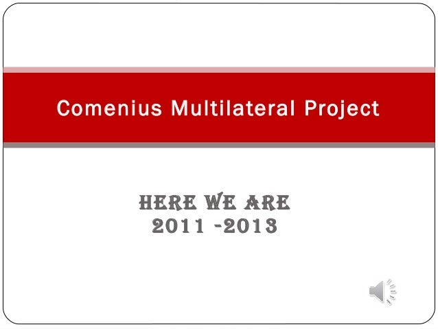 HERE WE ARE 2011 -2013 Comenius Multilateral Project