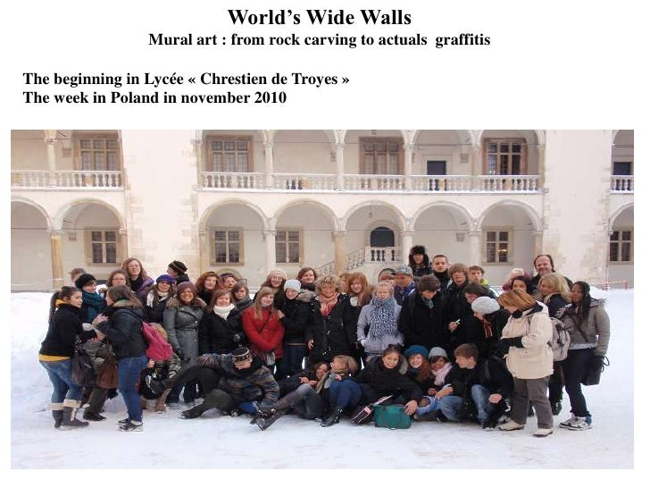 World's Wide Walls<br />Mural art : from rock carving to actuals  graffitis<br />The beginning in Lycée «Chrestien de Tro...
