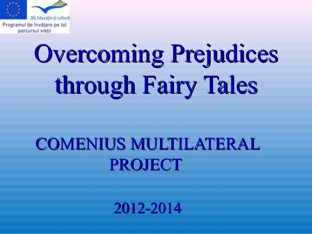 Overcoming Prejudices through Fairy Tales COMENIUS MULTILATERAL PROJECT 2012-2014