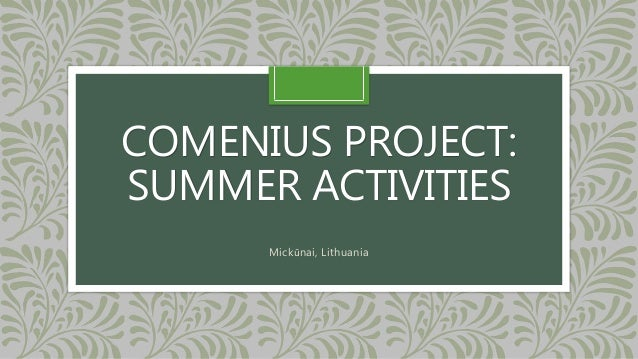 COMENIUS PROJECT:  SUMMER ACTIVITIES  Mickūnai, Lithuania