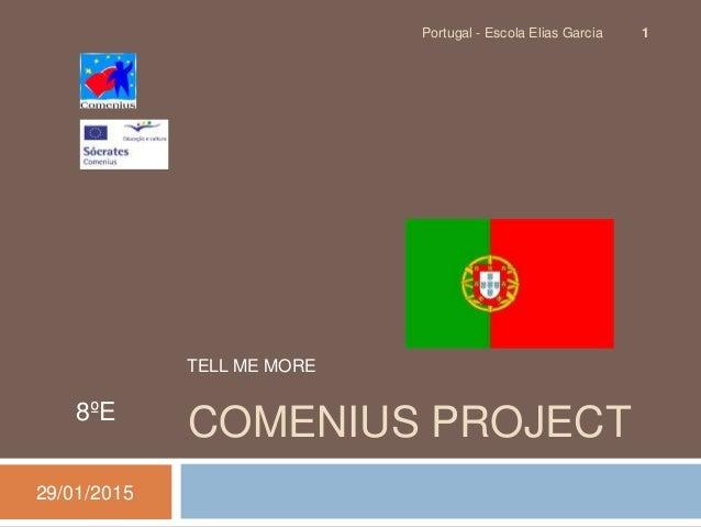 COMENIUS PROJECT8ºE 29/01/2015 Portugal - Escola Elias Garcia 1 TELL ME MORE