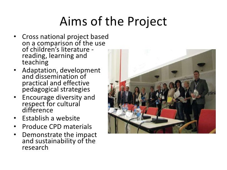 Aims of the Project<br /><ul><li>Cross national project based on a comparison of the use of children's literature - readin...