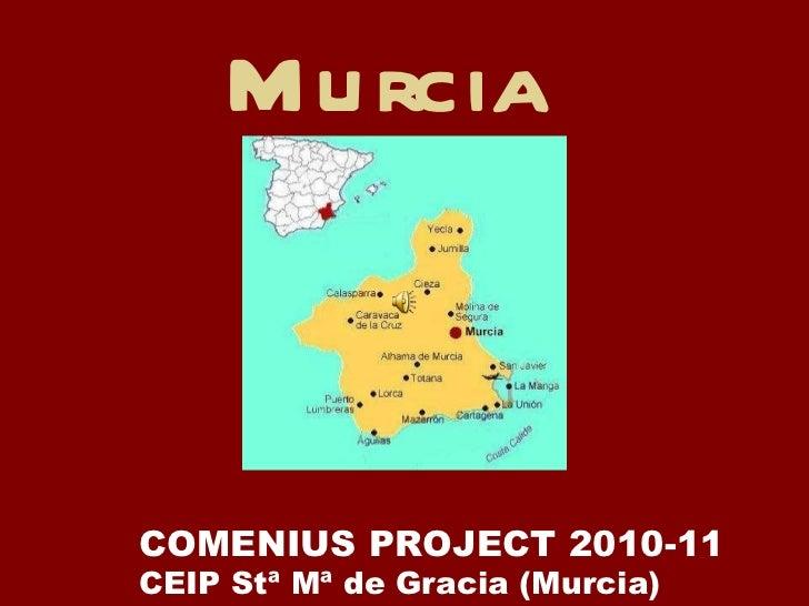 Murcia  COMENIUS PROJECT 2010-11 CEIP Stª Mª de Gracia (Murcia)