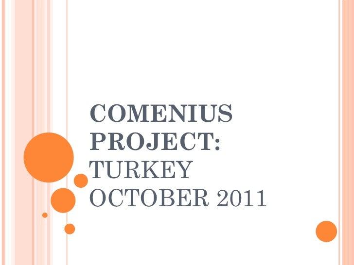 COMENIUS PROJECT: TURKEY  OCTOBER 2011