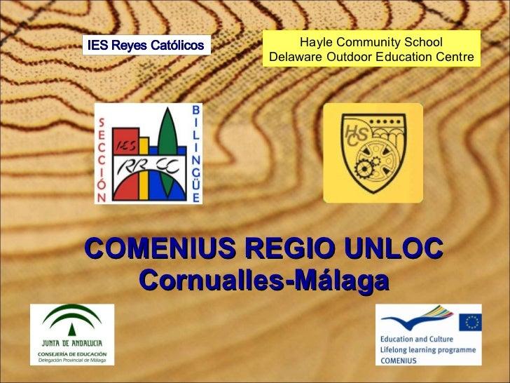 COMENIUS REGIO UNLOC Cornualles-Málaga Hayle Community School Delaware Outdoor Education Centre