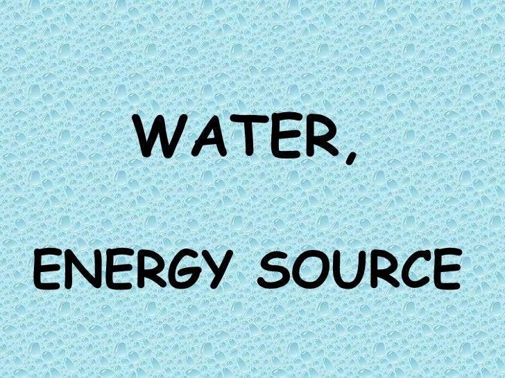 WATER,ENERGY SOURCE