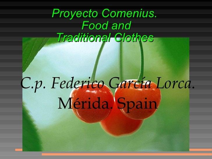 C.p. Federico García Lorca . Mérida. Spain Proyecto Comenius.  Food and Traditional Clothes