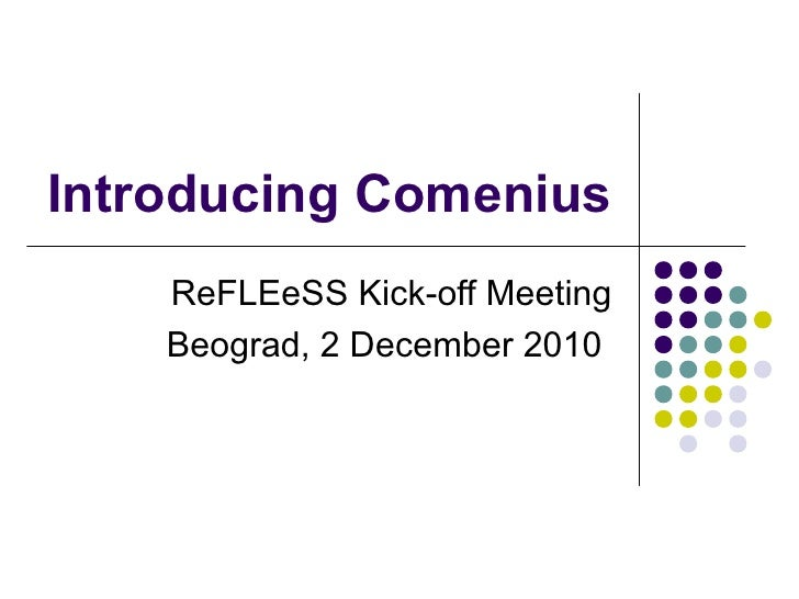 Introducing Comenius    ReFLEeSS Kick-off Meeting    Beograd, 2 December 2010