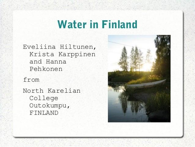Water in FinlandEveliina Hiltunen,  Krista Karppinen  and Hanna  PehkonenfromNorth Karelian  College  Outokumpu,  FINLAND
