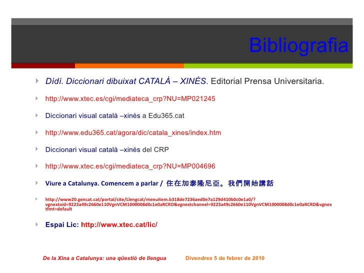 Bibliografia <ul><li>Dìdì. Diccionari dibuixat CATALÀ – XINÈS . Editorial Prensa Universitaria.  </li></ul><ul><li>http://...