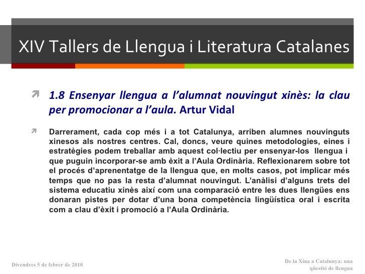 XIV   Tallers de Llengua i Literatura Catalanes <ul><li>1.8  Ensenyar llengua a l'alumnat nouvingut xinès: la clau per pro...