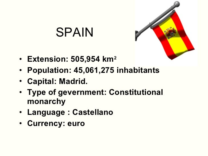 SPAIN <ul><li>Extension: 505,954 km 2   </li></ul><ul><li>Population: 45,061,275 inhabitants  </li></ul><ul><li>Capital: M...