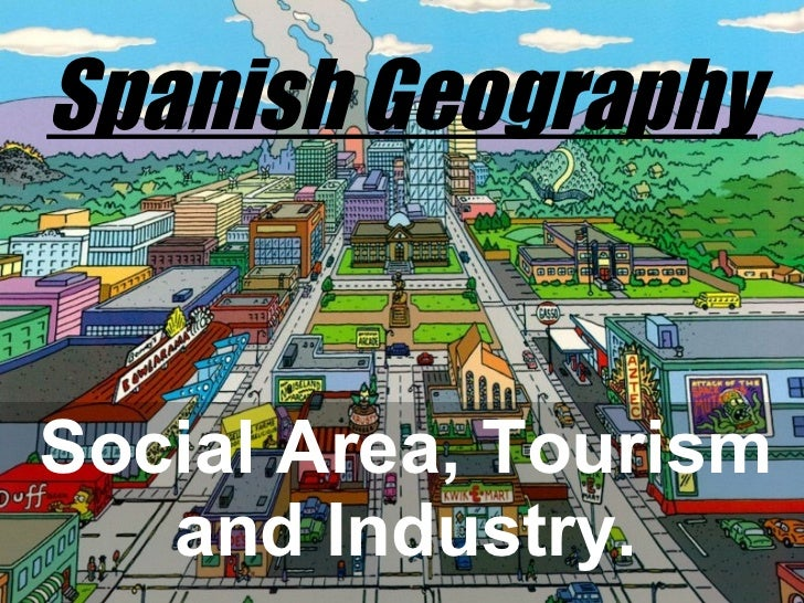 Spanish Geography Social Area, Tourism and Industry.