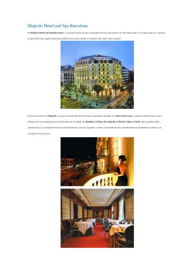 Majestic Hotel and Spa BarcelonaEl Majestic Hotel and Spa Barcelona, es un hotel clásico de lujo, construído en 1918, que ...